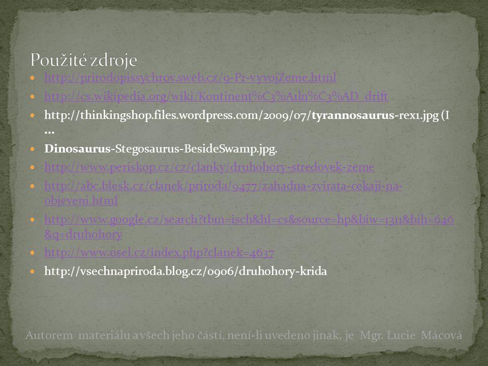 http://prirodopissychrov.sweb.cz/9-Pr-vyvojZeme.html http://cs.wikipedia.org/wiki/Kontinent%C3%A1ln%C3%AD_drift http://thinkingshop.files.wordpress.com/2009/07/tyrannosaurus-rex1.jpg (I...