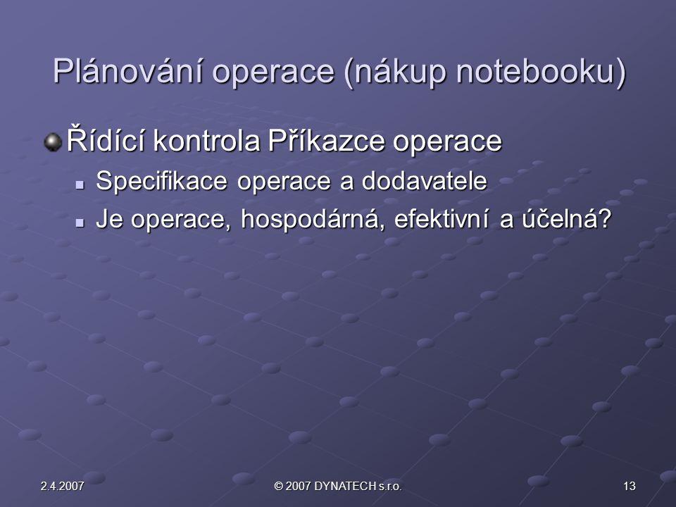 132.4.2007© 2007 DYNATECH s.r.o. Plánování operace (nákup notebooku) Řídící kontrola Příkazce operace Specifikace operace a dodavatele Specifikace ope
