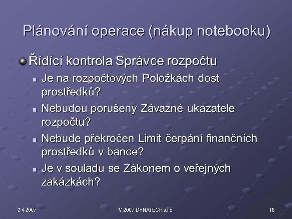 182.4.2007© 2007 DYNATECH s.r.o. Plánování operace (nákup notebooku) Řídící kontrola Správce rozpočtu Je na rozpočtových Položkách dost prostředků? Je