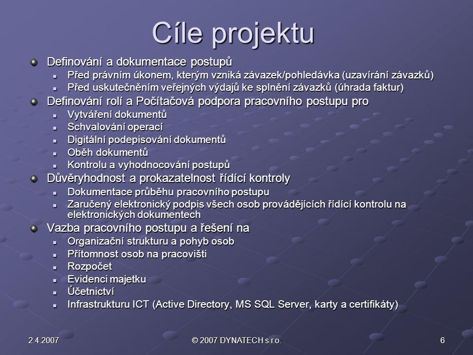 62.4.2007© 2007 DYNATECH s.r.o. Cíle projektu Definování a dokumentace postupů Před právním úkonem, kterým vzniká závazek/pohledávka (uzavírání závazk
