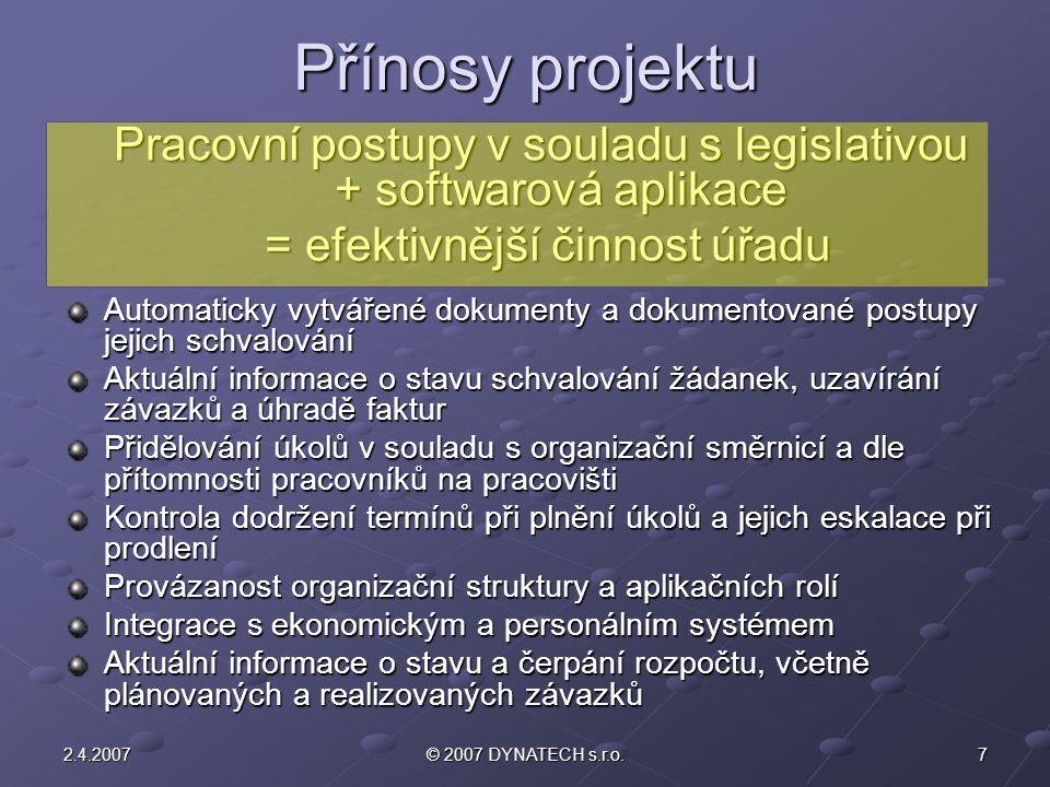 72.4.2007© 2007 DYNATECH s.r.o. Přínosy projektu Pracovní postupy v souladu s legislativou + softwarová aplikace = efektivnější činnost úřadu = efekti