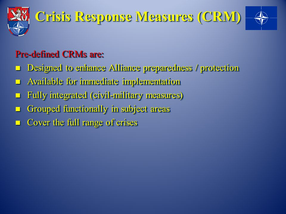 Pre-defined CRMs are: Designed to enhance Alliance preparedness / protection Designed to enhance Alliance preparedness / protection Available for imme