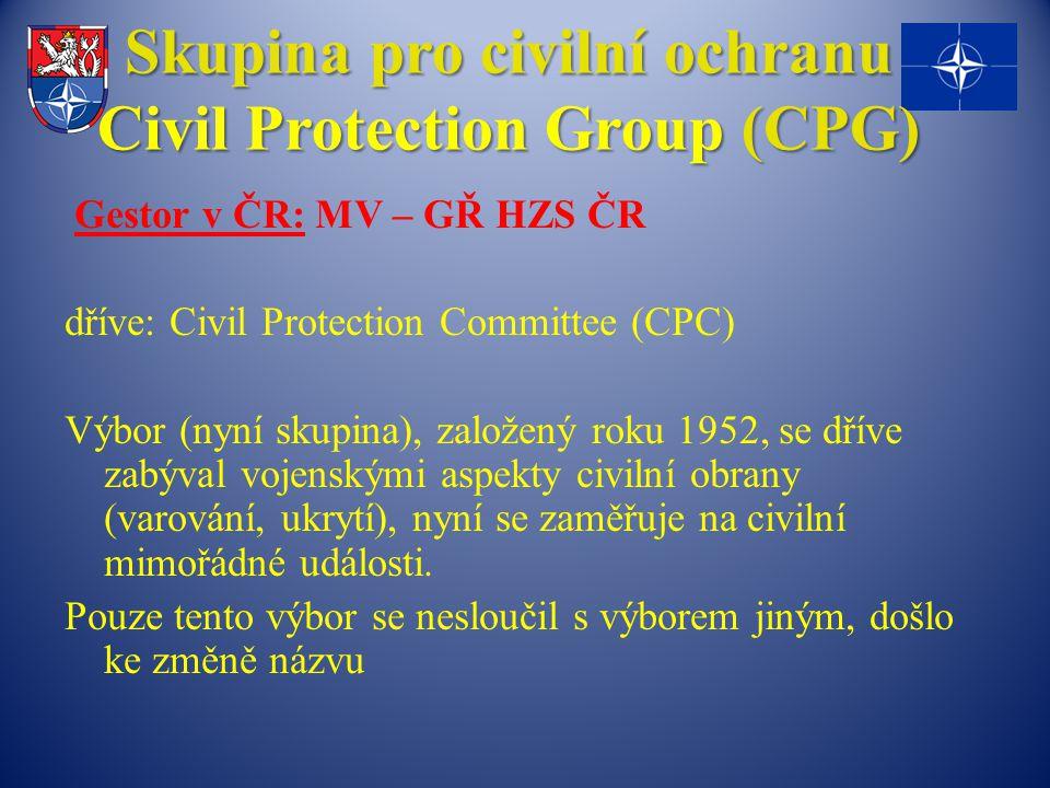Gestor v ČR: MV – GŘ HZS ČR dříve: Civil Protection Committee (CPC) Výbor (nyní skupina), založený roku 1952, se dříve zabýval vojenskými aspekty civilní obrany (varování, ukrytí), nyní se zaměřuje na civilní mimořádné události.
