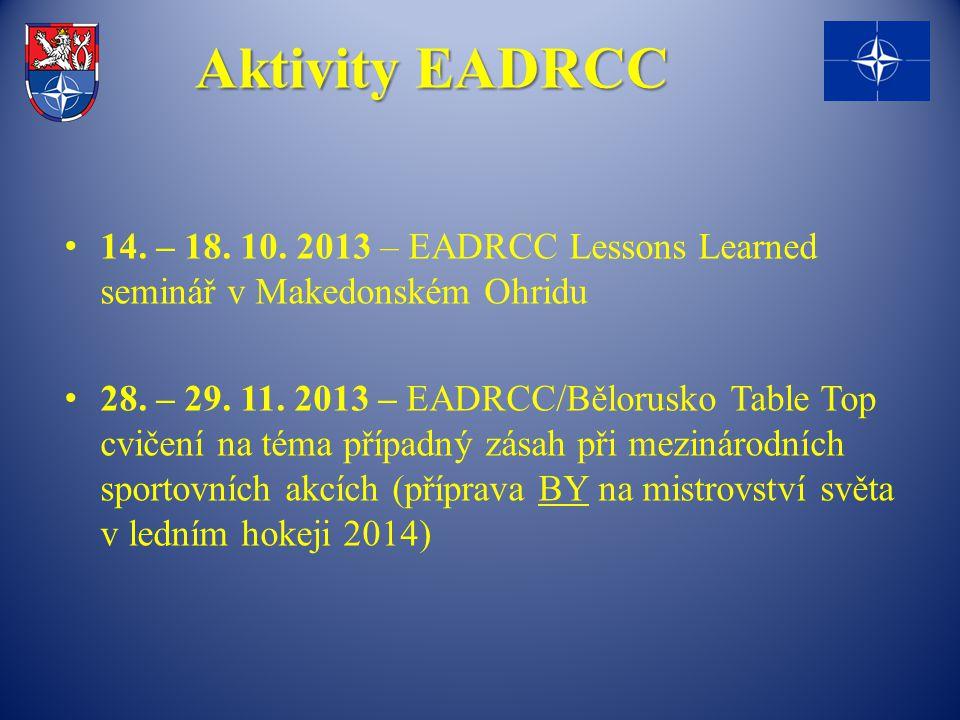 Aktivity EADRCC 14. – 18. 10. 2013 – EADRCC Lessons Learned seminář v Makedonském Ohridu 28. – 29. 11. 2013 – EADRCC/Bělorusko Table Top cvičení na té