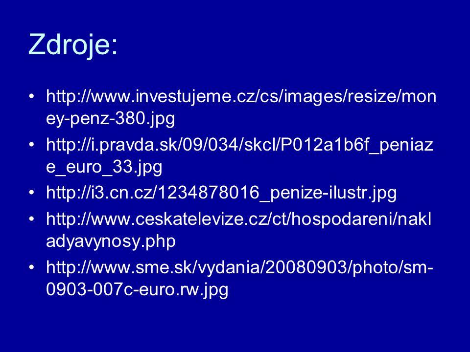 Zdroje: http://www.investujeme.cz/cs/images/resize/mon ey-penz-380.jpg http://i.pravda.sk/09/034/skcl/P012a1b6f_peniaz e_euro_33.jpg http://i3.cn.cz/1