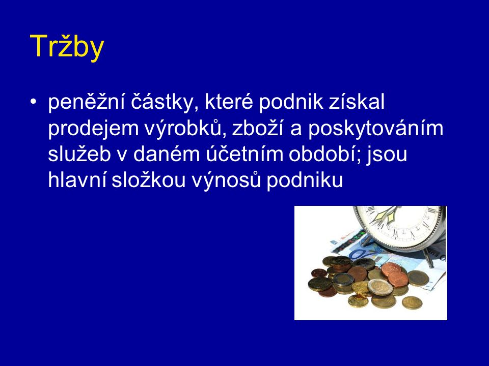 Tržby peněžní částky, které podnik získal prodejem výrobků, zboží a poskytováním služeb v daném účetním období; jsou hlavní složkou výnosů podniku