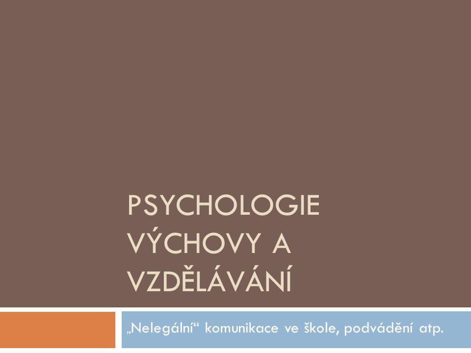 """PSYCHOLOGIE VÝCHOVY A VZDĚLÁVÁNÍ """" Nelegální"""" komunikace ve škole, podvádění atp."""