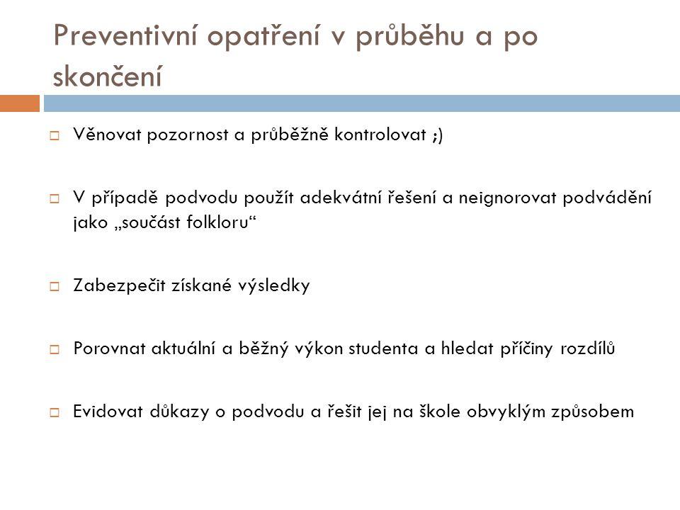 Preventivní opatření v průběhu a po skončení  Věnovat pozornost a průběžně kontrolovat ;)  V případě podvodu použít adekvátní řešení a neignorovat p