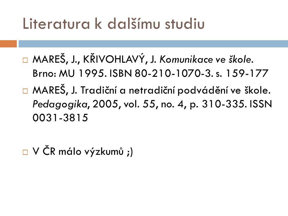 Literatura k dalšímu studiu  MAREŠ, J., KŘIVOHLAVÝ, J. Komunikace ve škole. Brno: MU 1995. ISBN 80-210-1070-3. s. 159-177  MAREŠ, J. Tradiční a netr