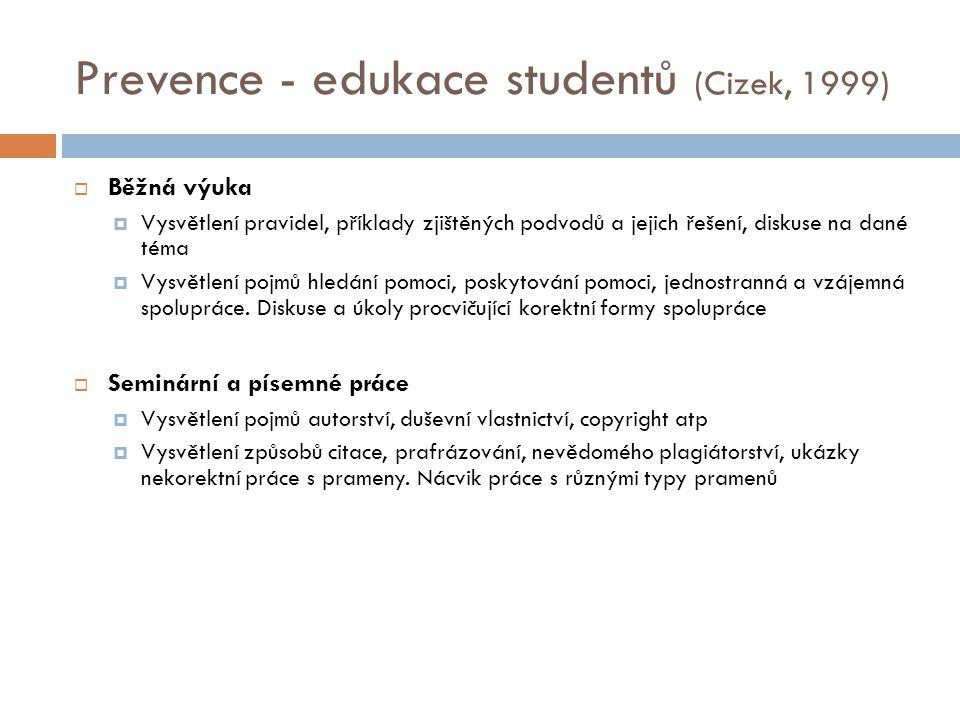 Prevence - edukace studentů (Cizek, 1999)  Běžná výuka  Vysvětlení pravidel, příklady zjištěných podvodů a jejich řešení, diskuse na dané téma  Vys