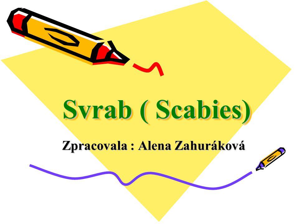 Svrab ( Scabies) Zpracovala : Alena Zahuráková