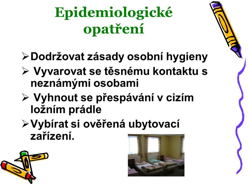 Epidemiologické opatření  Dodržovat zásady osobní hygieny  Vyvarovat se těsnému kontaktu s neznámými osobami  Vyhnout se přespávání v cizím ložním