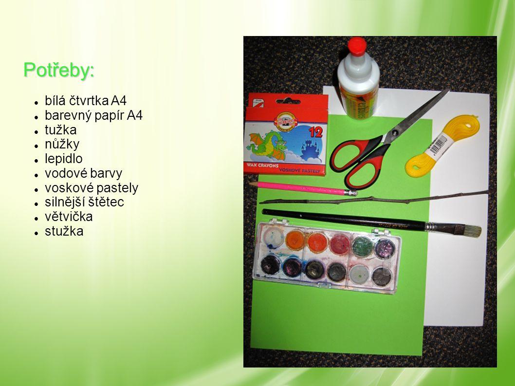 Potřeby: bílá čtvrtka A4 barevný papír A4 tužka nůžky lepidlo vodové barvy voskové pastely silnější štětec větvička stužka