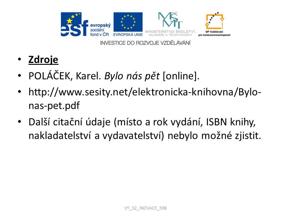 Zdroje POLÁČEK, Karel. Bylo nás pět [online]. http://www.sesity.net/elektronicka-knihovna/Bylo- nas-pet.pdf Další citační údaje (místo a rok vydání, I