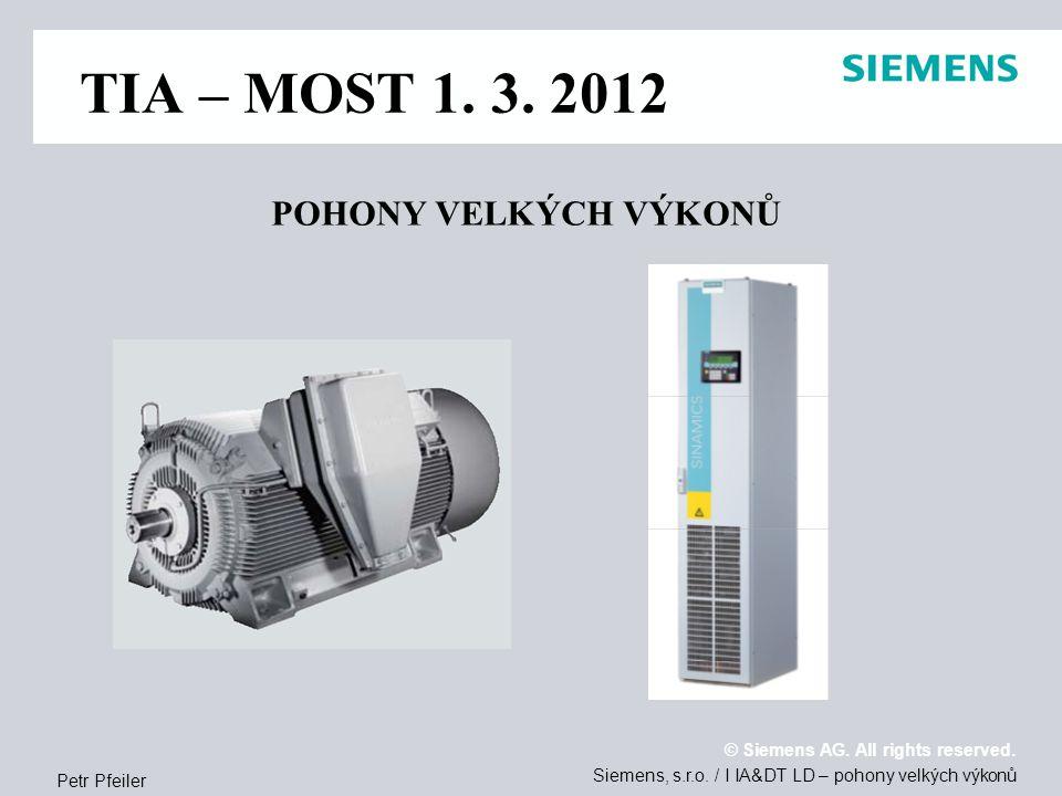 Siemens, s.r.o./ I IA&DT LD – pohony velkých výkonů Petr Pfeiler © Siemens AG.