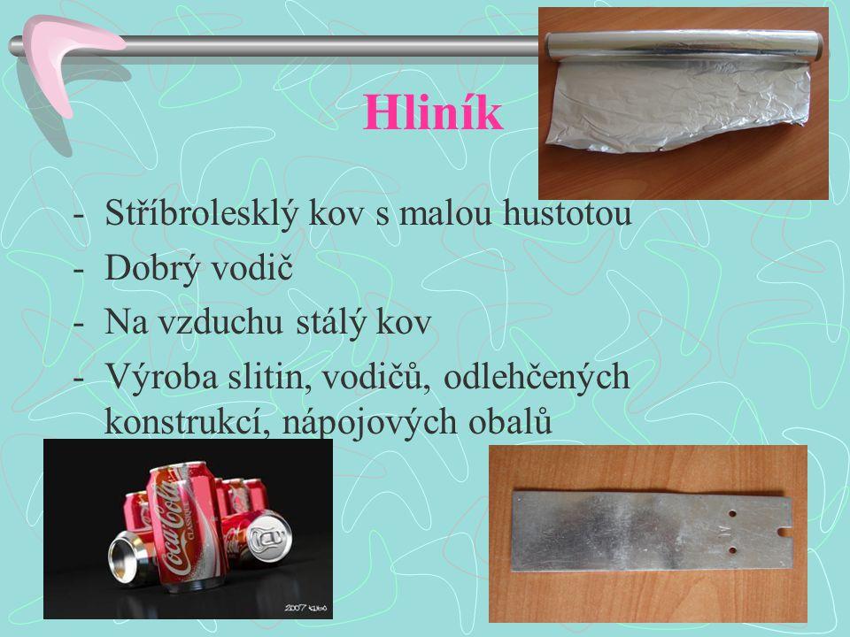 Hliník -Stříbrolesklý kov s malou hustotou -Dobrý vodič -Na vzduchu stálý kov -Výroba slitin, vodičů, odlehčených konstrukcí, nápojových obalů