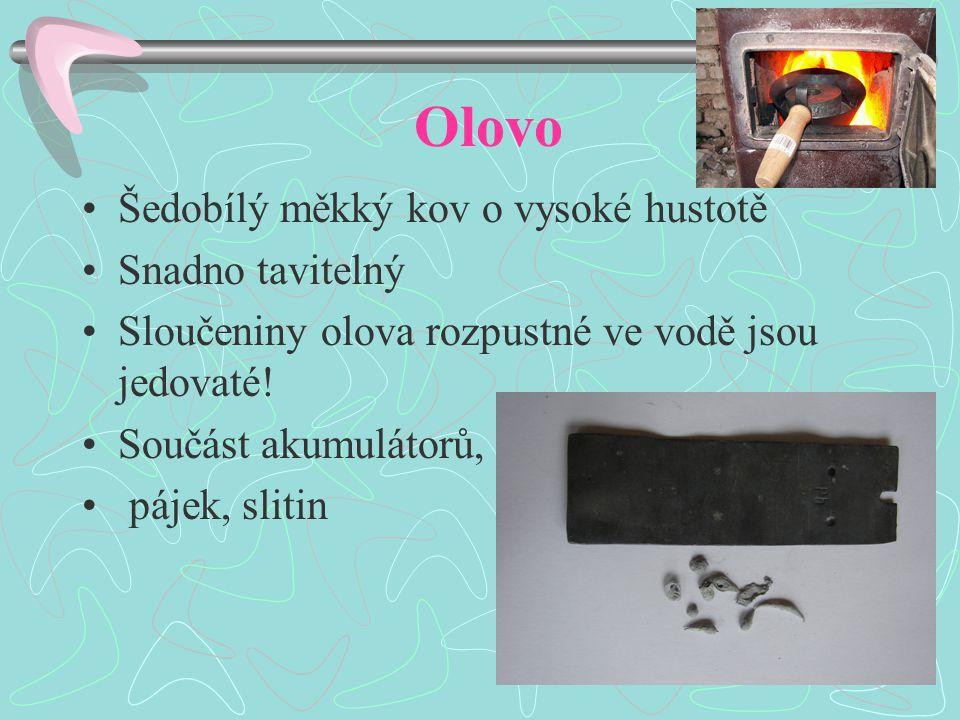 Olovo Šedobílý měkký kov o vysoké hustotě Snadno tavitelný Sloučeniny olova rozpustné ve vodě jsou jedovaté.