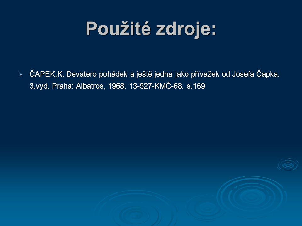 Použité zdroje:  ČAPEK,K.Devatero pohádek a ještě jedna jako přívažek od Josefa Čapka.