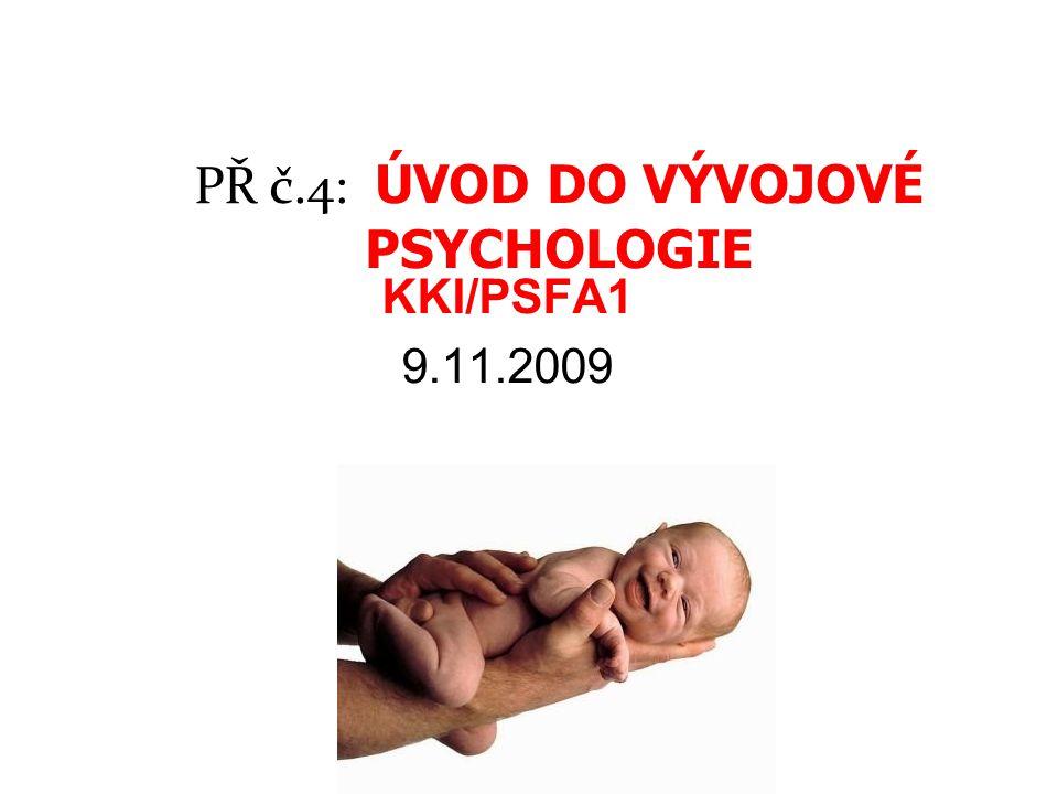 KKI/PSFA1 9.11.2009 PŘ č.4: ÚVOD DO VÝVOJOVÉ PSYCHOLOGIE