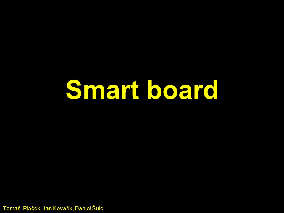 Smart board Tomáš Plaček, Jan Kovařík, Daniel Šulc
