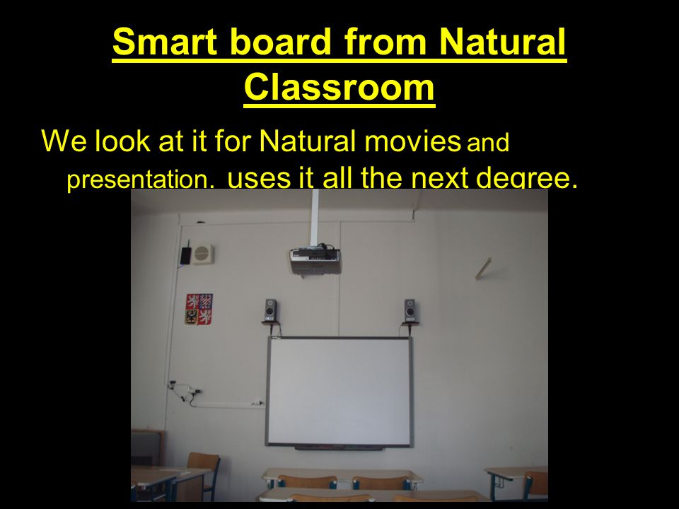 Smart board from Natural Classroom We look at it for Natural movies and presentation. uses it all the next degree.