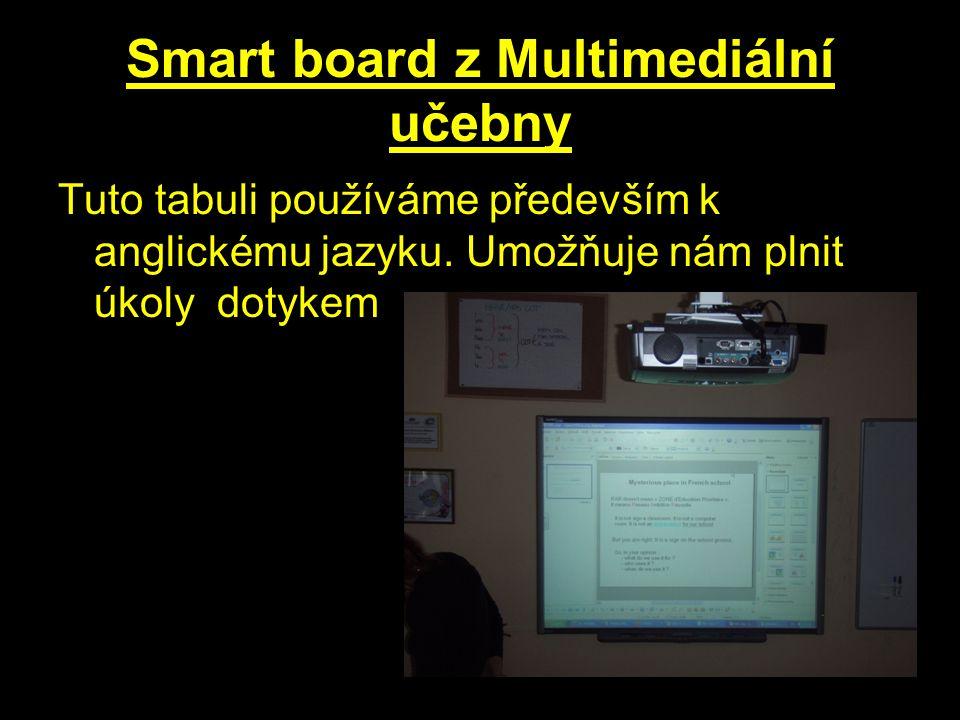 Smart board z Multimediální učebny Tuto tabuli používáme především k anglickému jazyku.
