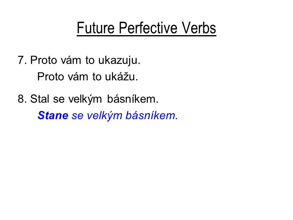 Future Perfective Verbs 7. Proto vám to ukazuju. Proto vám to ukážu.