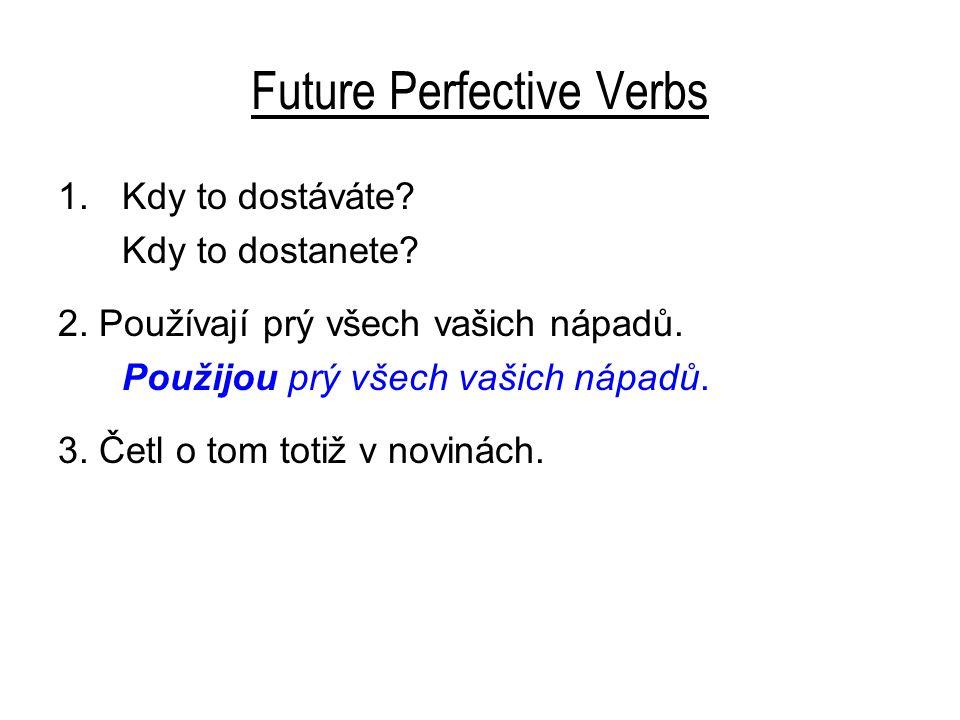 Future Perfective Verbs 1.Kdy to dostáváte. Kdy to dostanete.