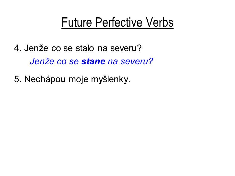 Future Perfective Verbs 4.Jenže co se stalo na severu.