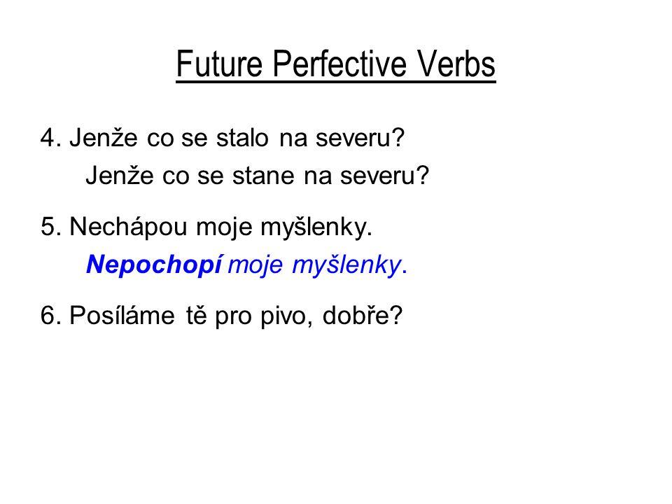 Future Perfective Verbs 4. Jenže co se stalo na severu.