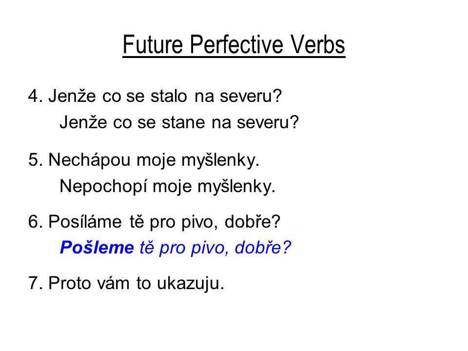 Future Perfective Verbs 7. Proto vám to ukazuju. Proto vám to ukážu. 8. Stal se velkým básníkem.