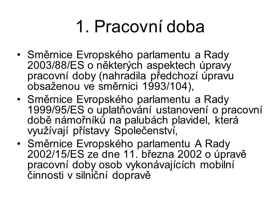 1. Pracovní doba Směrnice Evropského parlamentu a Rady 2003/88/ES o některých aspektech úpravy pracovní doby (nahradila předchozí úpravu obsaženou ve