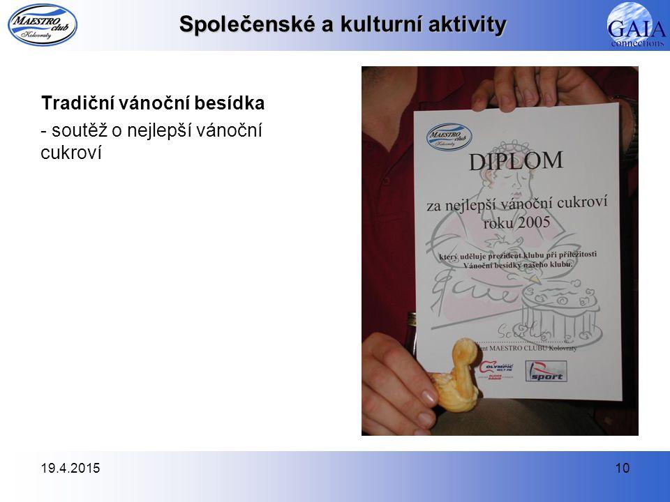 19.4.201510 Společenské a kulturní aktivity Tradiční vánoční besídka - soutěž o nejlepší vánoční cukroví