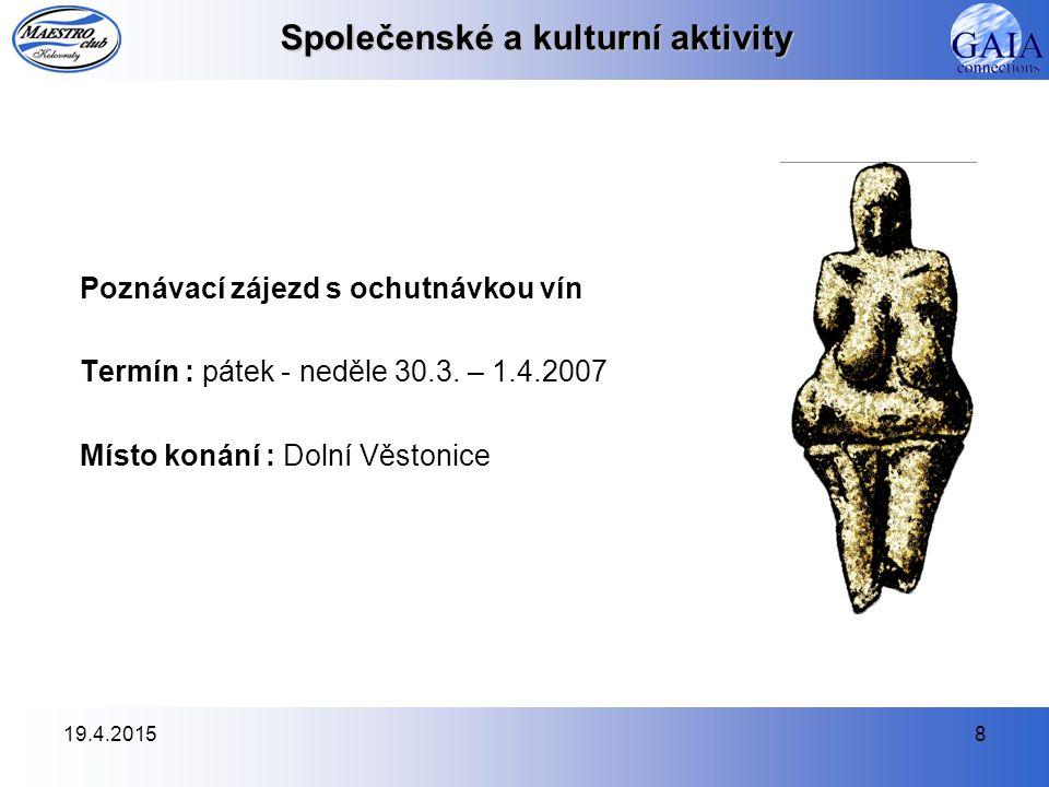 19.4.20158 Společenské a kulturní aktivity Poznávací zájezd s ochutnávkou vín Termín : pátek - neděle 30.3.