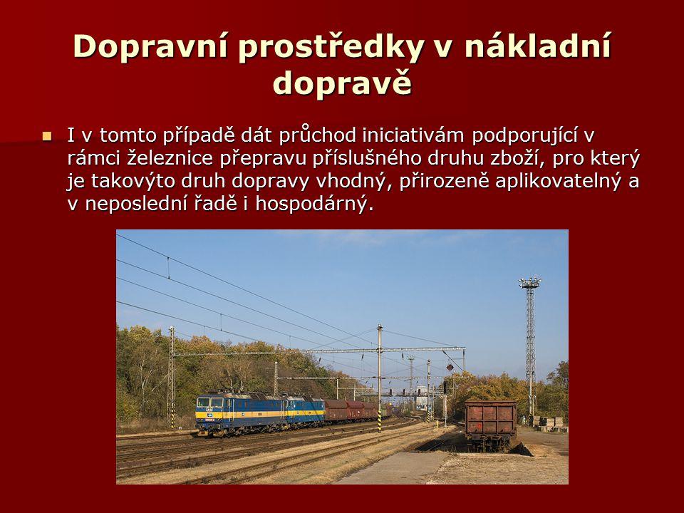Dopravní prostředky v nákladní dopravě I v tomto případě dát průchod iniciativám podporující v rámci železnice přepravu příslušného druhu zboží, pro který je takovýto druh dopravy vhodný, přirozeně aplikovatelný a v neposlední řadě i hospodárný.