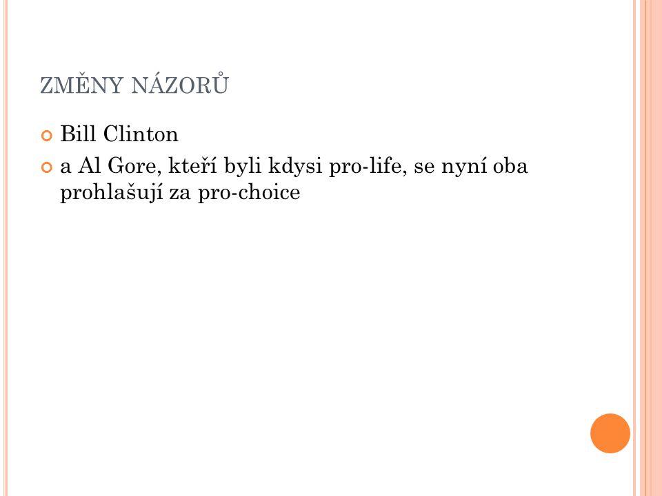 ZMĚNY NÁZORŮ Bill Clinton a Al Gore, kteří byli kdysi pro-life, se nyní oba prohlašují za pro-choice