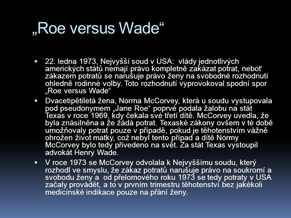 """""""Roe versus Wade""""  22. ledna 1973, Nejvyšší soud v USA: vlády jednotlivých amerických států nemají právo kompletně zakázat potrat, neboť zákazem potr"""