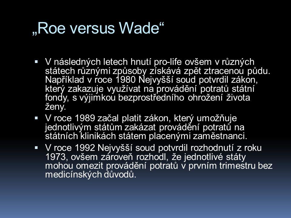 """""""Roe versus Wade""""  V následných letech hnutí pro-life ovšem v různých státech různými způsoby získává zpět ztracenou půdu. Například v roce 1980 Nejv"""