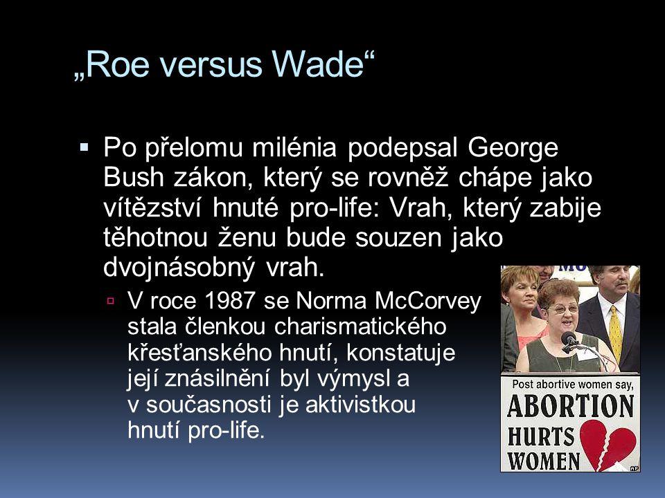"""""""Roe versus Wade""""  Po přelomu milénia podepsal George Bush zákon, který se rovněž chápe jako vítězství hnuté pro-life: Vrah, který zabije těhotnou že"""