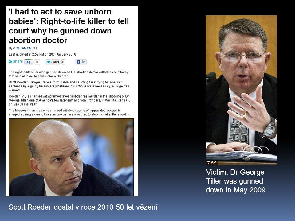 Victim: Dr George Tiller was gunned down in May 2009 Scott Roeder dostal v roce 2010 50 let vězení