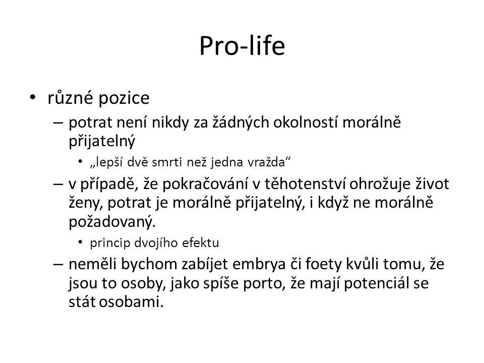 """Pro-life různé pozice – potrat není nikdy za žádných okolností morálně přijatelný """"lepší dvě smrti než jedna vražda"""" – v případě, že pokračování v těh"""