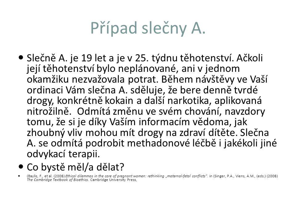 Případ slečny A. Slečně A. je 19 let a je v 25. týdnu těhotenství. Ačkoli její těhotenství bylo neplánované, ani v jednom okamžiku nezvažovala potrat.