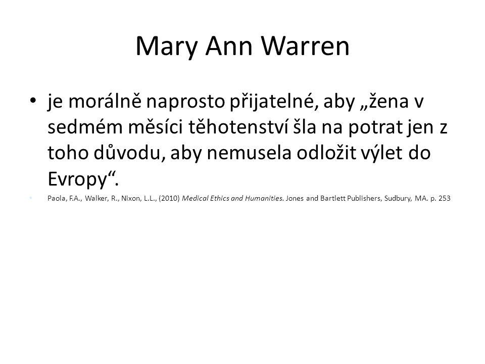 """Mary Ann Warren je morálně naprosto přijatelné, aby """"žena v sedmém měsíci těhotenství šla na potrat jen z toho důvodu, aby nemusela odložit výlet do E"""