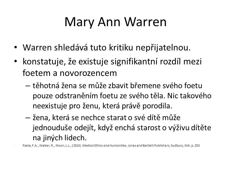 Mary Ann Warren Warren shledává tuto kritiku nepřijatelnou. konstatuje, že existuje signifikantní rozdíl mezi foetem a novorozencem – těhotná žena se