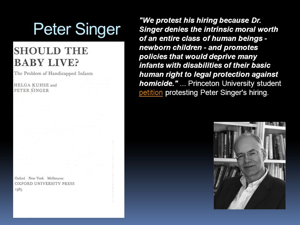 Peter Singer We protest his hiring because Dr.
