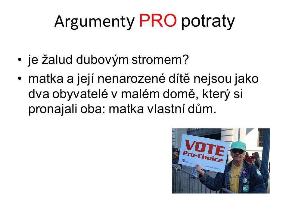 Argument y PRO potraty je žalud dubovým stromem? matka a její nenarozené dítě nejsou jako dva obyvatelé v malém domě, který si pronajali oba: matka vl