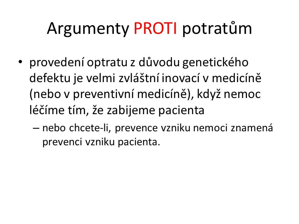 Argumenty PROTI potratům provedení optratu z důvodu genetického defektu je velmi zvláštní inovací v medicíně (nebo v preventivní medicíně), když nemoc