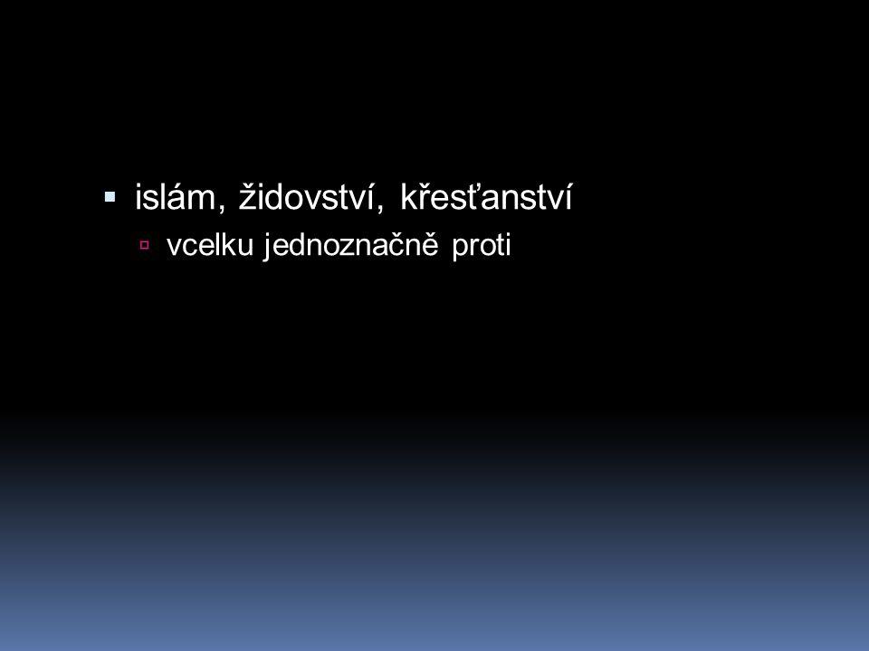  islám, židovství, křesťanství  vcelku jednoznačně proti