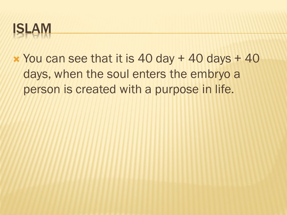  You can see that it is 40 day + 40 days + 40 days, when the soul enters the embryo a person is created with a purpose in life.