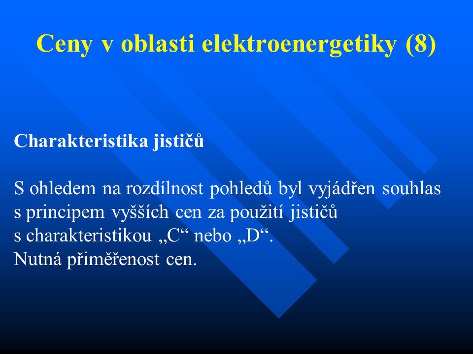 """Ceny v oblasti elektroenergetiky (8) Charakteristika jističů S ohledem na rozdílnost pohledů byl vyjádřen souhlas s principem vyšších cen za použití jističů s charakteristikou """"C nebo """"D ."""
